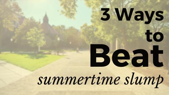 Beat Summertime Slump
