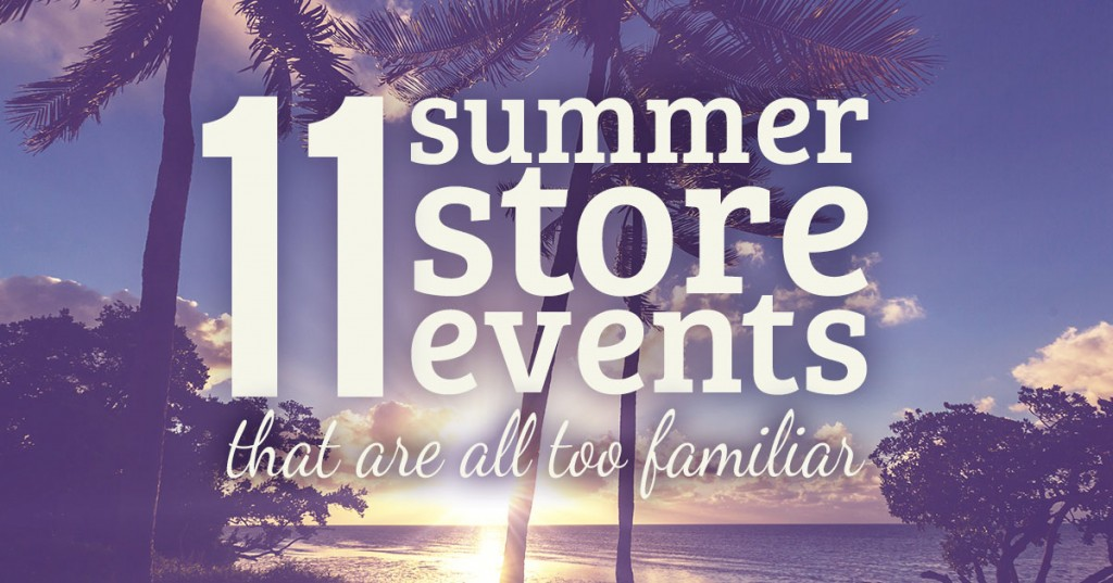 11 summer store events that are all too familiar