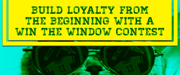 build Loyalty from the Beginning with a Win The Window Contest
