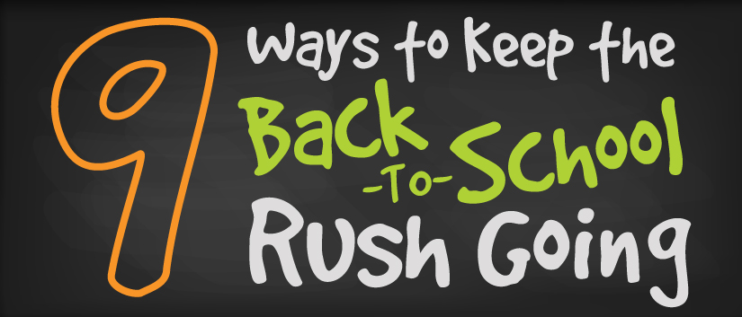 9 Ways to Keep the Back-to-School Rush Going