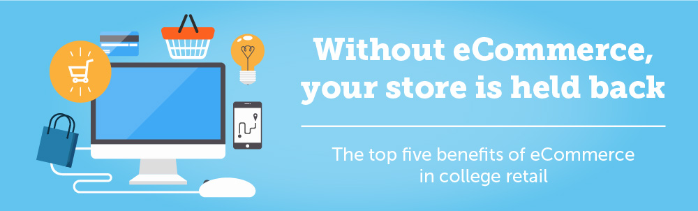 The Top Five Benefits of eCommerce in the College Store