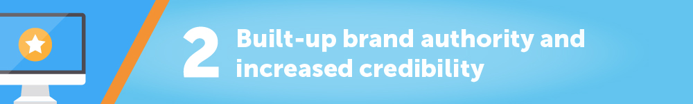 2. Built-up brand authority and increased credibility