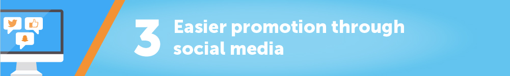 3. Easier promotion through social media