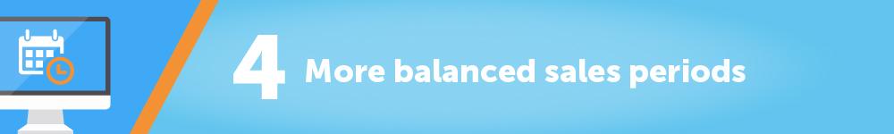 4. More balanced sales periods