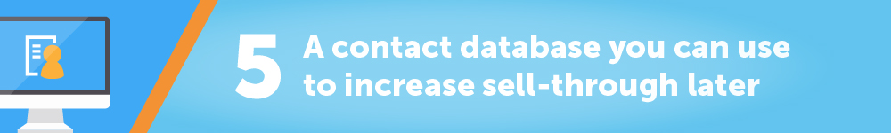 5. A contact database you can use to increase sell-through later
