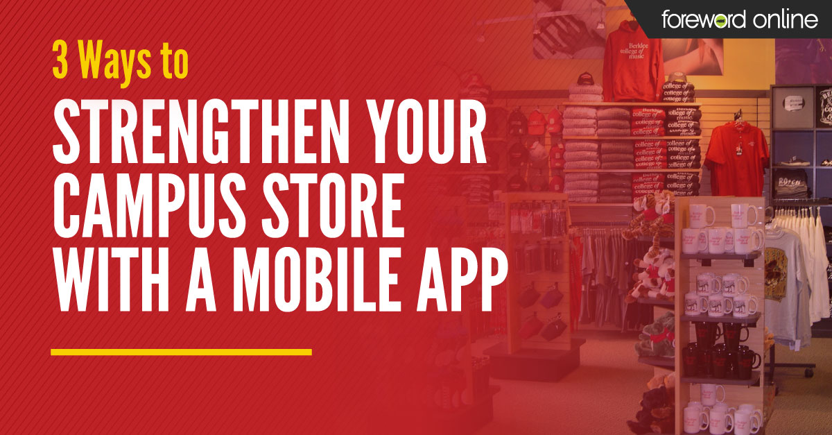 3 Ways to Strengthen Your Campus Store With a Mobile App