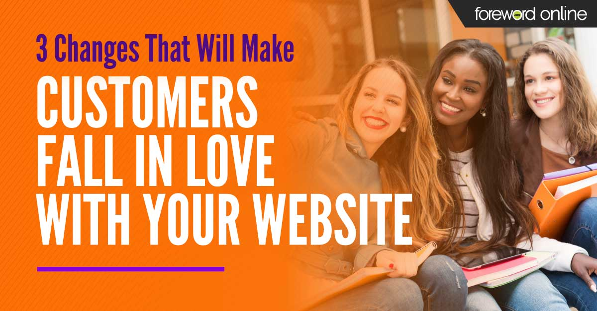 3 Changes That Will Make Customers Fall in Love with Your Website