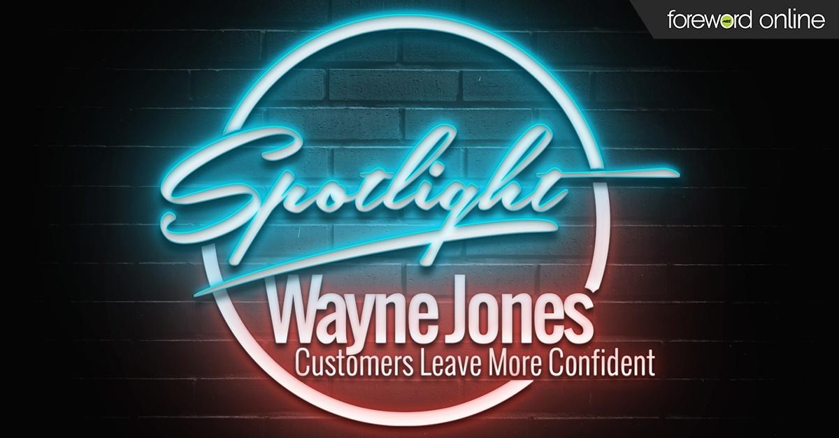 Spotlight Wayne Jones Customers Leave More Confident
