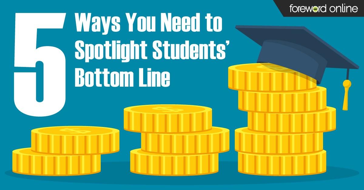 5 Ways You Need to Spotlight Students' Bottom Line
