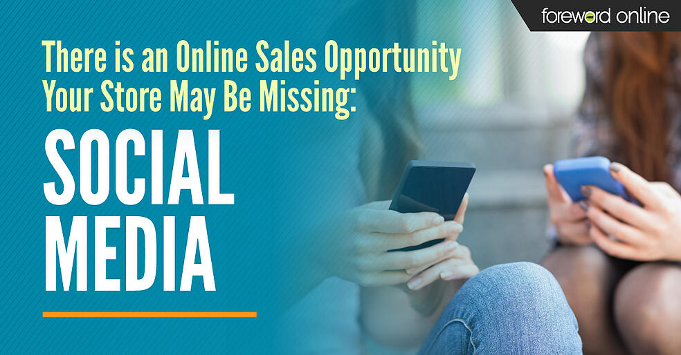 There is an Online Sales Opportunity Your Store May Be Missing: Social Media