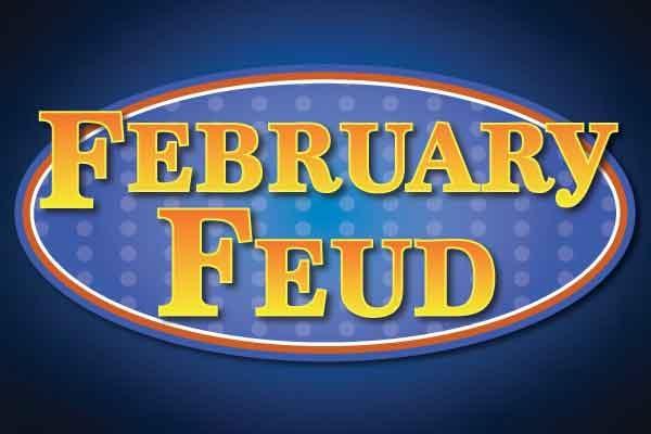 Get Ready for a Fun February Feud