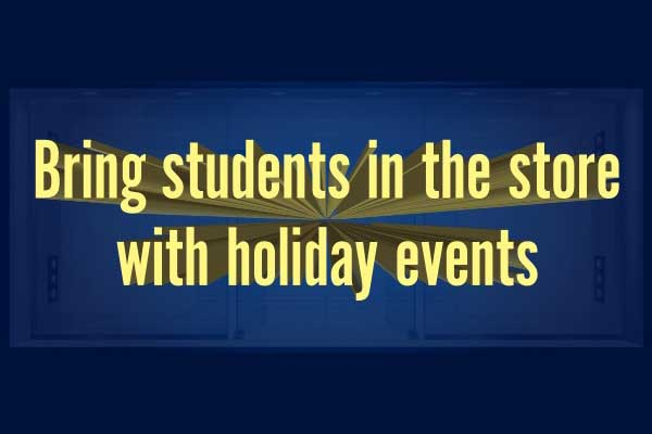 Bring Students in the Store with Holiday Events