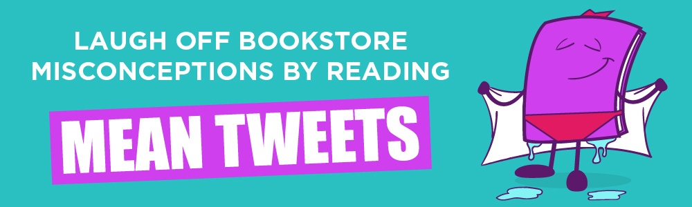 Laugh Off Bookstore Misconceptions by Reading Mean Tweets