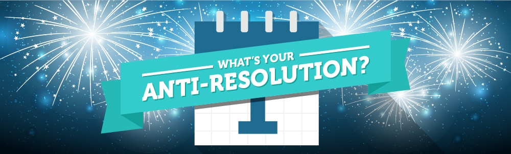 New Year's Anti-Resolutions