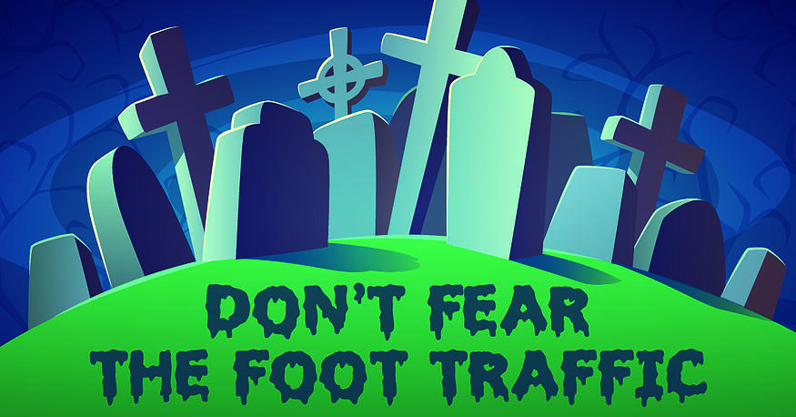 Don't Fear the Foot Traffic