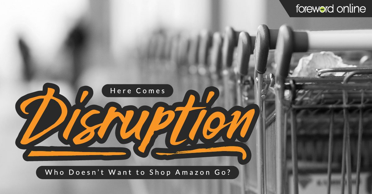 Here Comes Disruption: Who Doesn't Want to Shop Amazon Go?