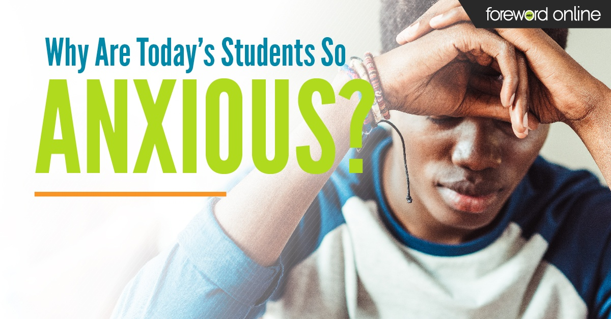 Why Are Today's Students So Anxious?