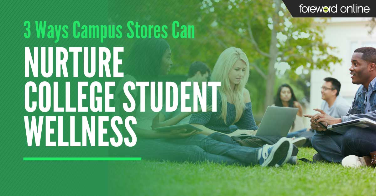 3 Ways Campus Stores Can Nurture College Student Wellness