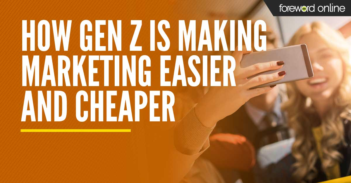 How Gen Z Is Making Marketing Easier and Cheaper