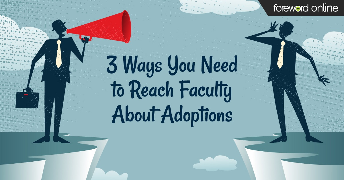 3 Ways You Need to Reach Faculty About Adoptions