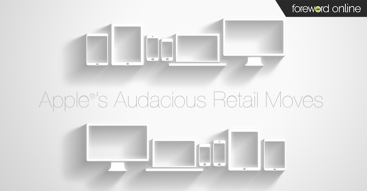 Apple®'s Audacious Retail Moves