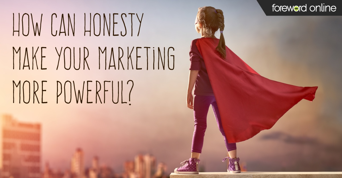 How Can Honesty Make Your Marketing More Powerful?
