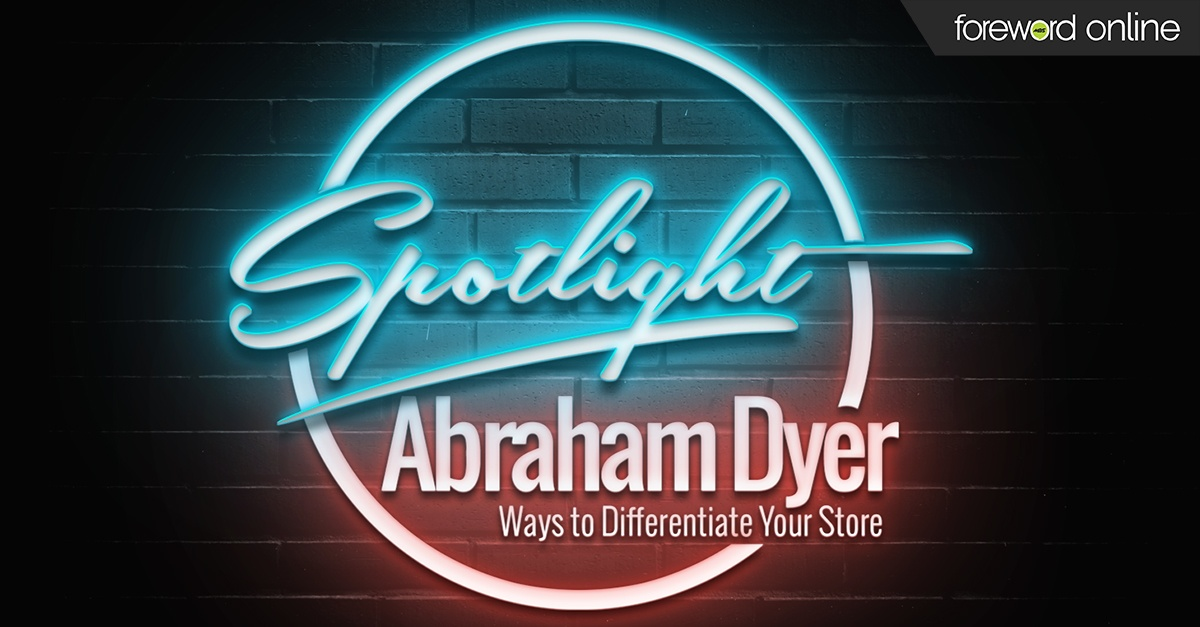 Spotlight Abraham Dyer: Ways to Differentiate Your Store