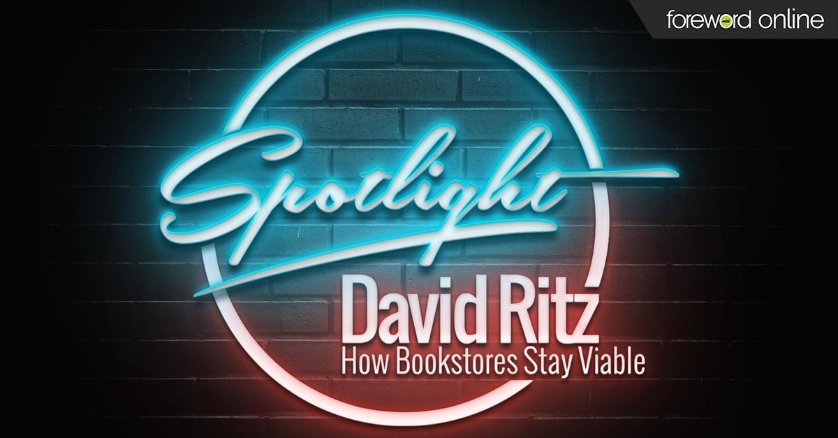 Spotlight: David Ritz — How Bookstores Stay Viable