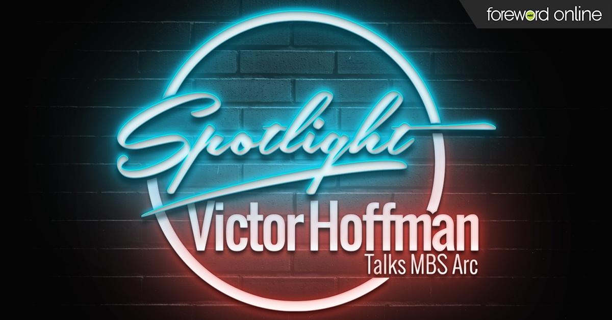 Spotlight: Victor Hoffman Talks MBS Arc