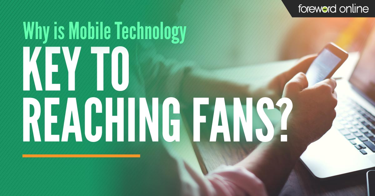 Why Is Mobile Technology Key to Reaching Fans?