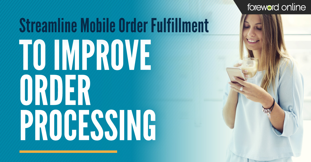 Streamline Mobile Order Fulfillment to Improve Order Processing