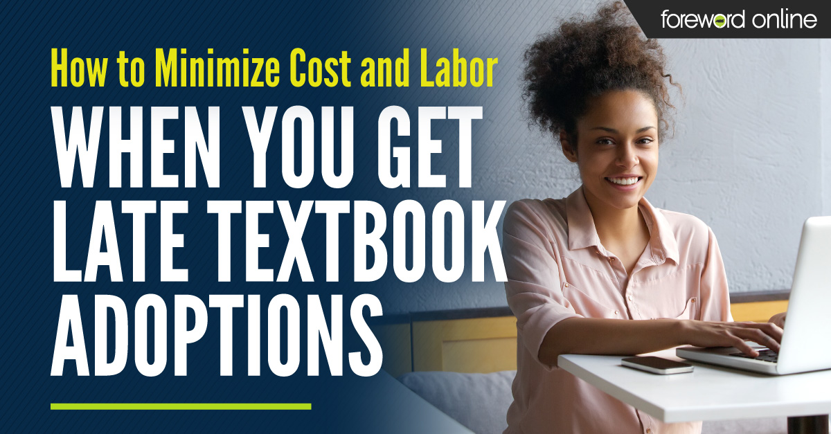 How to Minimize Cost and Labor When You Get Late Textbook Adoptions
