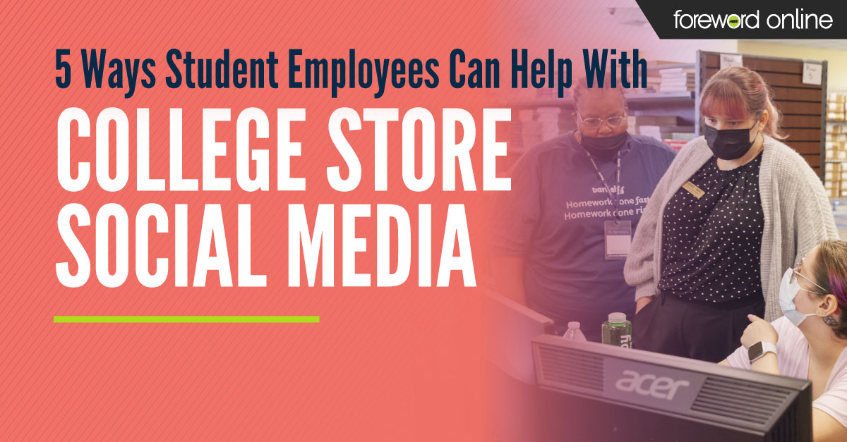 5 Ways Student Employees Can Help With College Store Social Media