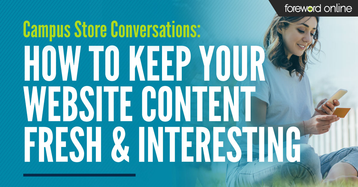 Campus Store Conversations: How to Keep Your Website Content Fresh and Interesting