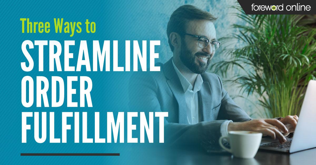 Three Ways to Streamline Order Fulfillment