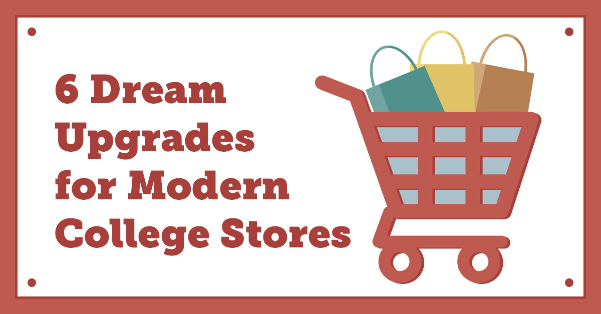 6 Dream Upgrades for Modern College Stores