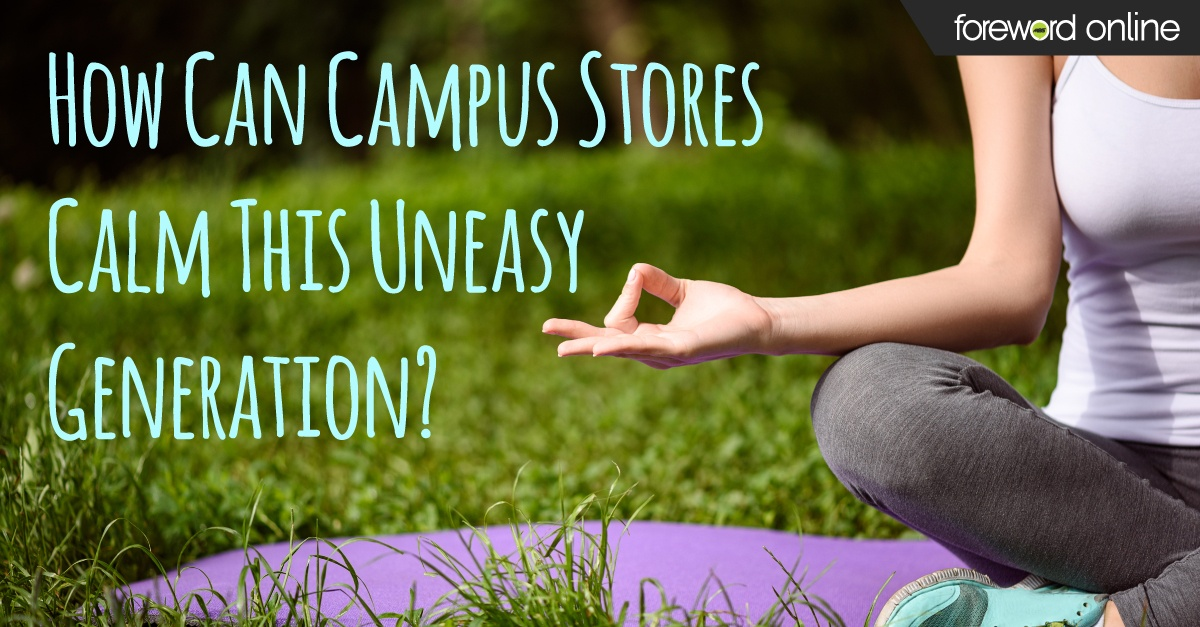 How Can Campus Stores Calm This Uneasy Generation?