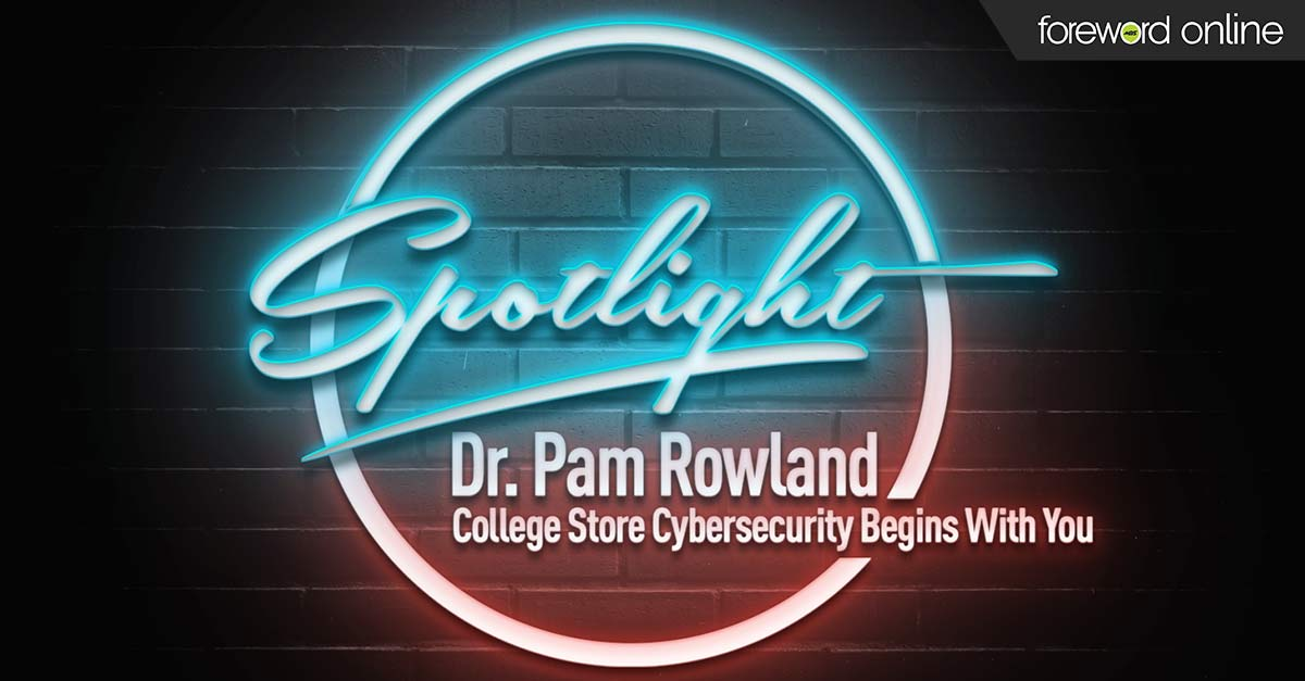 Spotlight Dr. Pam Rowland: College Store Cybersecurity Begins With You